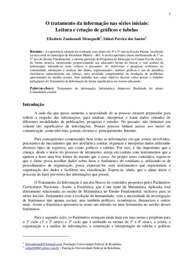 1O tratamento da informação nas séries iniciais:Leitura e criação de gráficos e tabelasElizabete Zandonadi Meneguelli1, Si...
