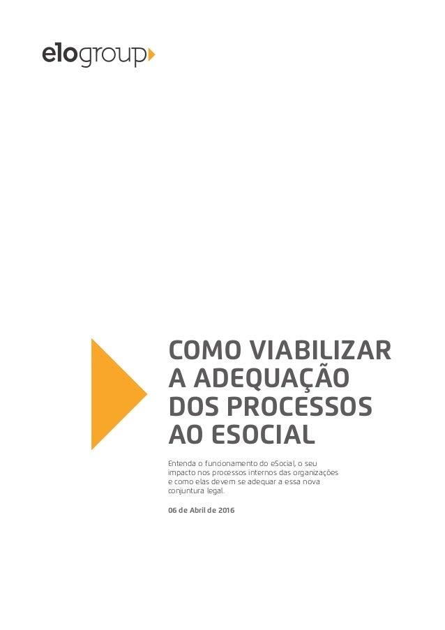 COMO VIABILIZAR A ADEQUAÇÃO DOS PROCESSOS AO ESOCIAL Entenda o funcionamento do eSocial, o seu impacto nos processos inter...
