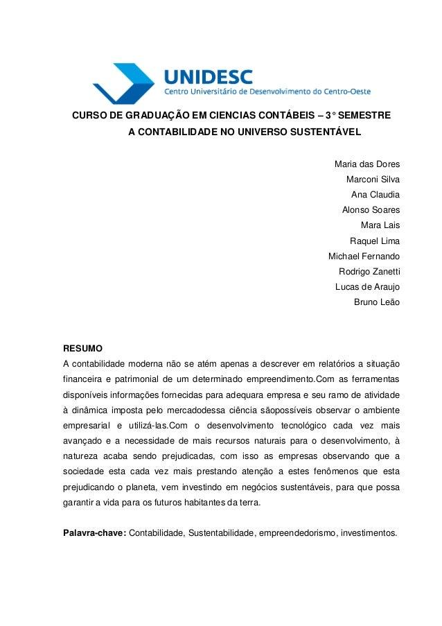 CURSO DE GRADUAÇÃO EM CIENCIAS CONTÁBEIS – 3° SEMESTRE A CONTABILIDADE NO UNIVERSO SUSTENTÁVEL Maria das Dores Marconi Sil...