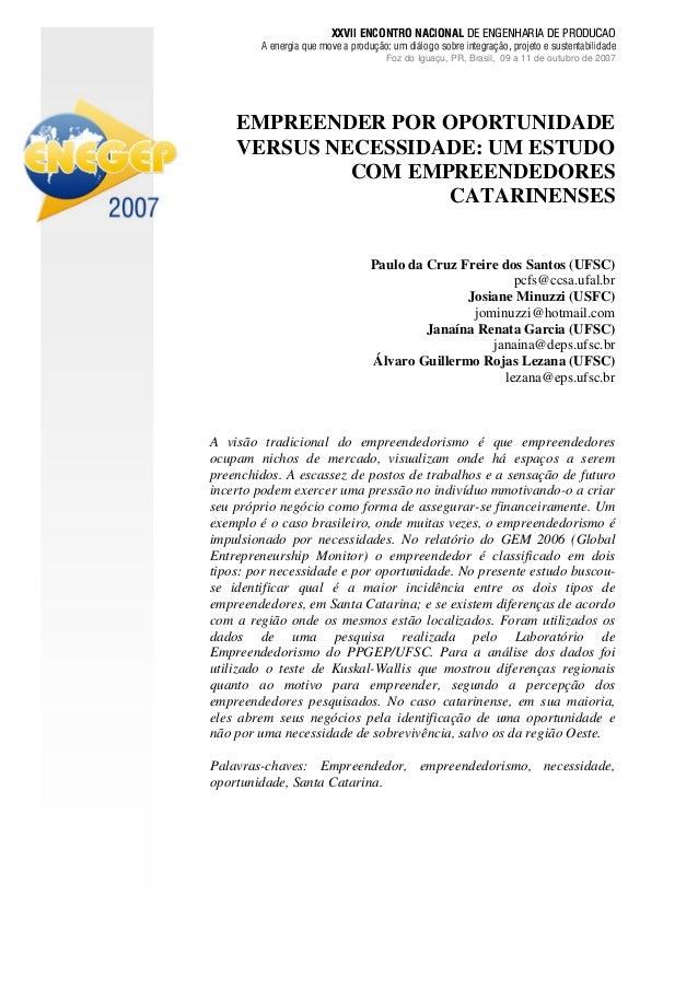 EMPREENDER POR OPORTUNIDADE VERSUS NECESSIDADE: UM ESTUDO COM EMPREENDEDORES CATARINENSES Paulo da Cruz Freire dos Santos ...