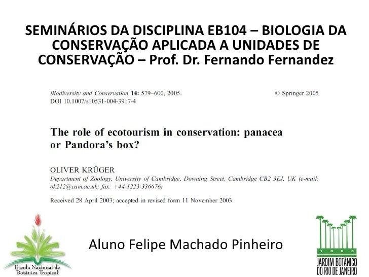 SEMINÁRIOS DA DISCIPLINA EB104 – BIOLOGIA DA    CONSERVAÇÃO APLICADA A UNIDADES DE  CONSERVAÇÃO – Prof. Dr. Fernando Ferna...