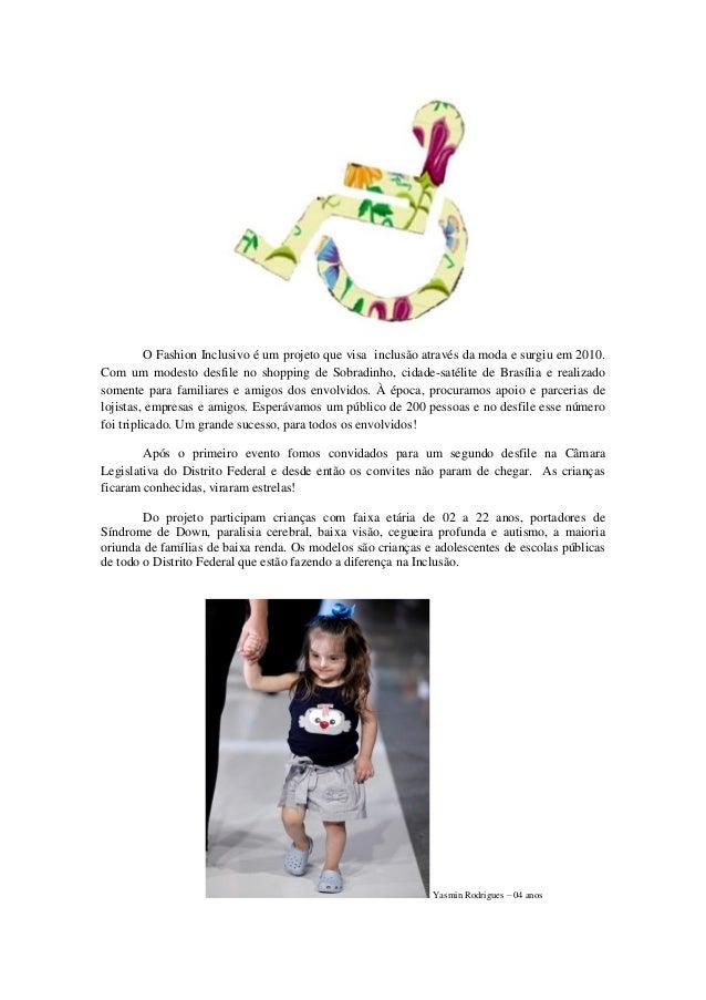 O Fashion Inclusivo é um projeto que visa inclusão através da moda e surgiu em 2010.Com um modesto desfile no shopping de ...