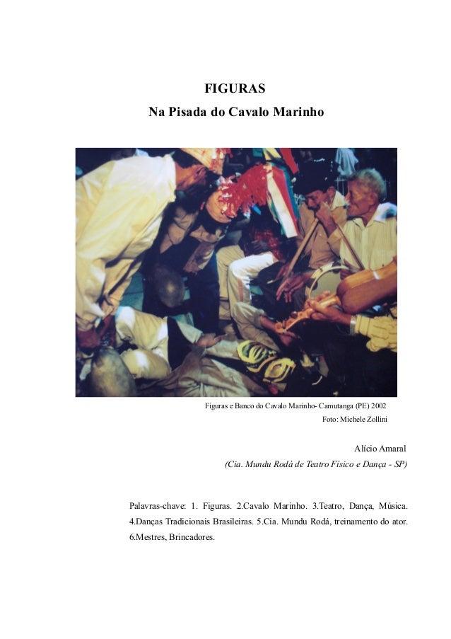 FIGURASNa Pisada do Cavalo MarinhoFiguras e Banco do Cavalo Marinho- Camutanga (PE) 2002Foto: Michele ZolliniAlício Amaral...