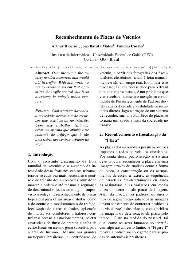 Reconhecimento de Placas de Ve´ıculosArthur Ribeiro1, Jo˜ao Batista Matos1, Vin´ıcius Coelho11Instituto de Inform´atica – ...