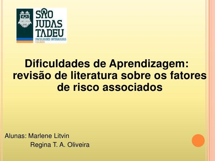 Dificuldades de Aprendizagem:  revisão de literatura sobre os fatores           de risco associadosAlunas: Marlene Litvin ...