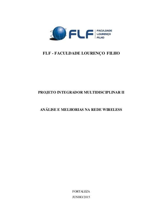 FLF - FACULDADE LOURENÇO FILHO PROJETO INTEGRADOR MULTIDISCIPLINAR II ANÁLISE E MELHORIAS NA REDE WIRELESS FORTALEZA JUNHO...