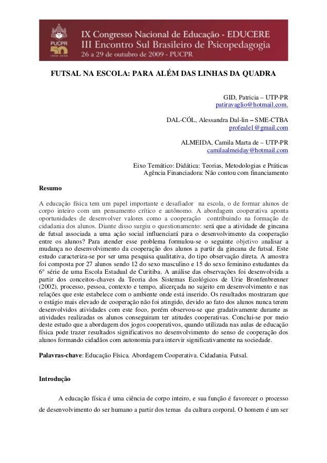 FUTSAL NA ESCOLA: PARA ALÉM DAS LINHAS DA QUADRA GID, Patricia – UTP-PR patiravaglio@hotmail.com. DAL-CÓL, Alessandra Dal-...