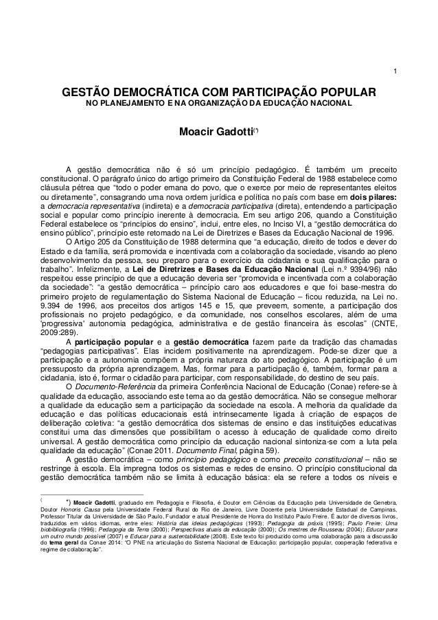 1 GESTÃO DEMOCRÁTICA COM PARTICIPAÇÃO POPULAR NO PLANEJAMENTO E NA ORGANIZAÇÃO DA EDUCAÇÃO NACIONAL Moacir Gadotti(*) A ge...