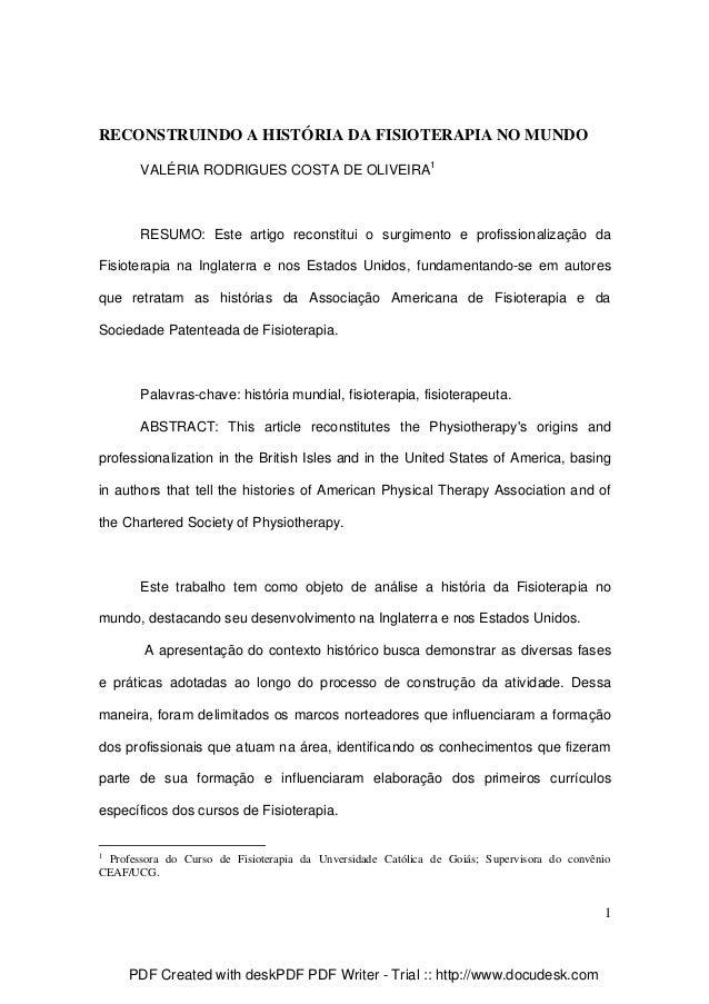 RECONSTRUINDO A HISTÓRIA DA FISIOTERAPIA NO MUNDO VALÉRIA RODRIGUES COSTA DE OLIVEIRA1  RESUMO: Este artigo reconstitui o ...