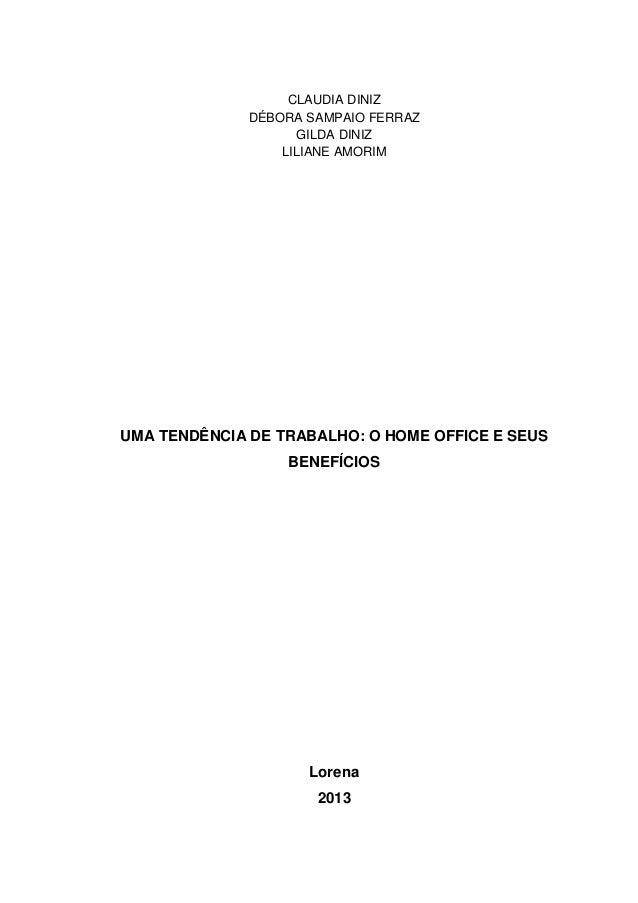 0 CLAUDIA DINIZ DÉBORA SAMPAIO FERRAZ GILDA DINIZ LILIANE AMORIM UMA TENDÊNCIA DE TRABALHO: O HOME OFFICE E SEUS BENEFÍCIO...
