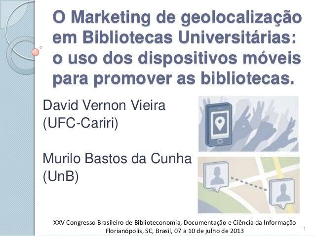 O Marketing de geolocalização em Bibliotecas Universitárias: o uso dos dispositivos móveis para promover as bibliotecas. D...