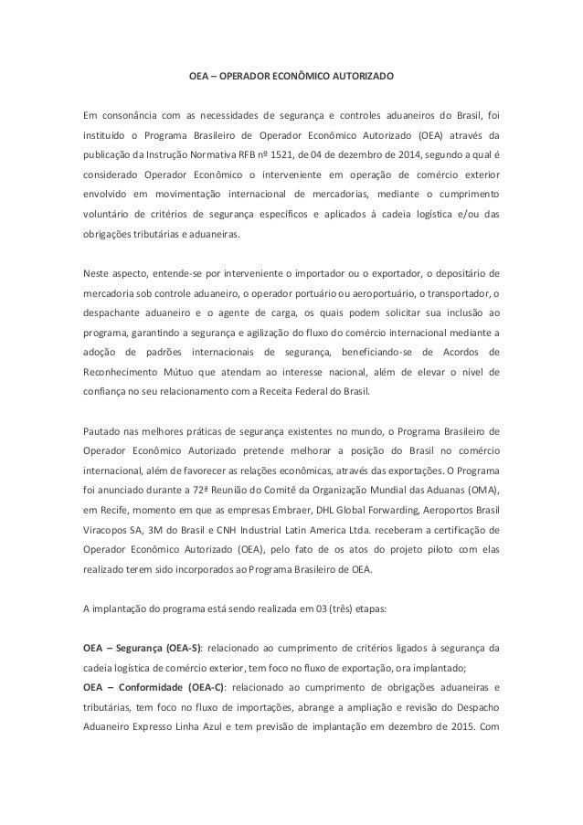 OEA – OPERADOR ECONÔMICO AUTORIZADO Em consonância com as necessidades de segurança e controles aduaneiros do Brasil, foi ...
