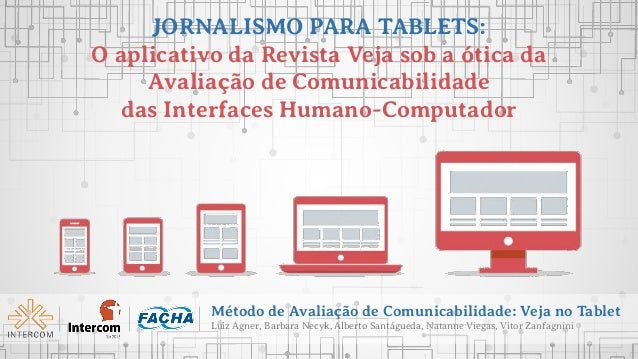 Método de Avaliação de Comunicabilidade: Veja no Tablet Luiz Agner, Barbara Necyk, Alberto Santágueda, Natanne Viegas, Vit...