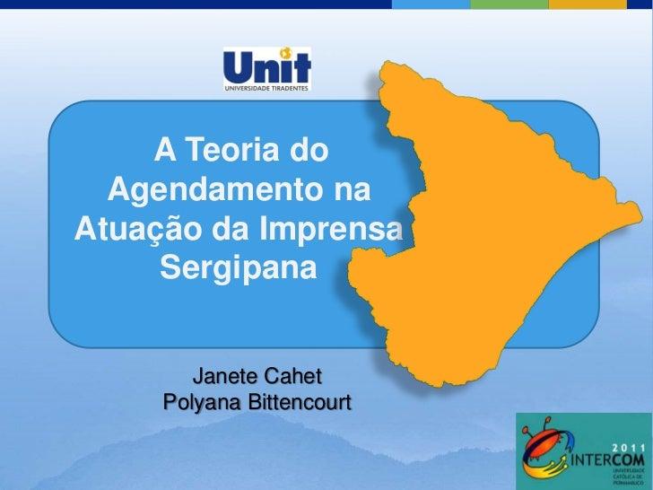 A Teoria do  Agendamento naAtuação da Imprensa     Sergipana        Janete Cahet     Polyana Bittencourt