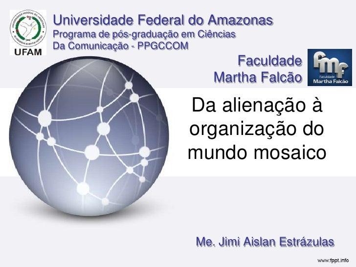 Universidade Federal do Amazonas<br />Programa de pós-graduação em Ciências<br />Da Comunicação - PPGCCOM<br />Faculdade <...