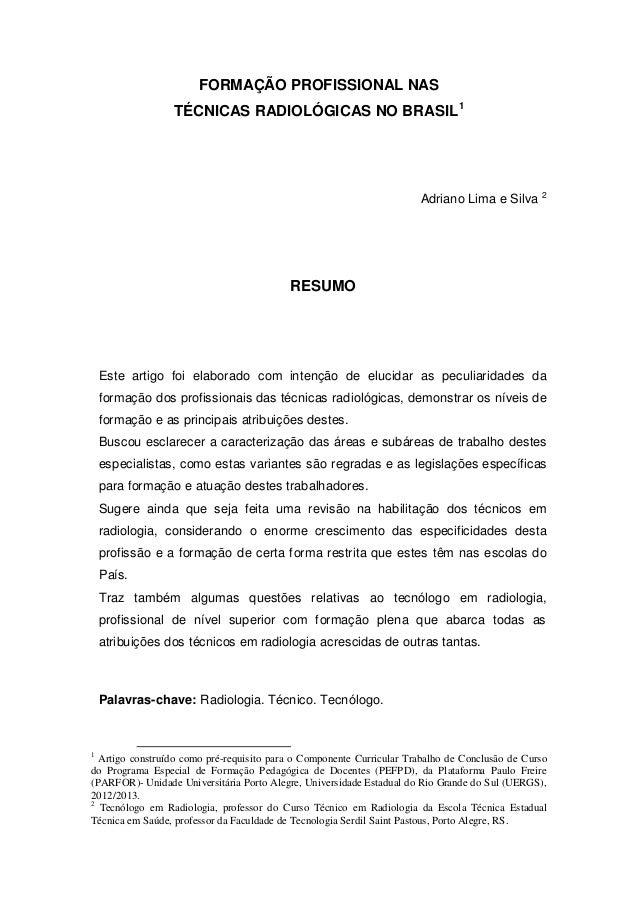 FORMAÇÃO PROFISSIONAL NAS TÉCNICAS RADIOLÓGICAS NO BRASIL1 Adriano Lima e Silva 2 RESUMO Este artigo foi elaborado com int...