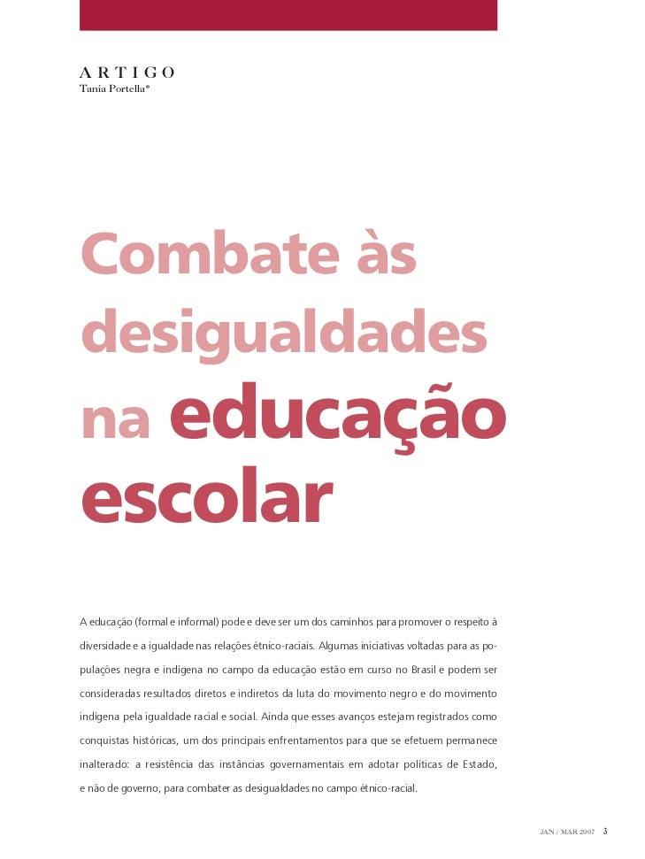 ARTIGO Tania Portella*     Combate às desigualdades na educação escolar A educação (formal e informal) pode e deve ser um ...