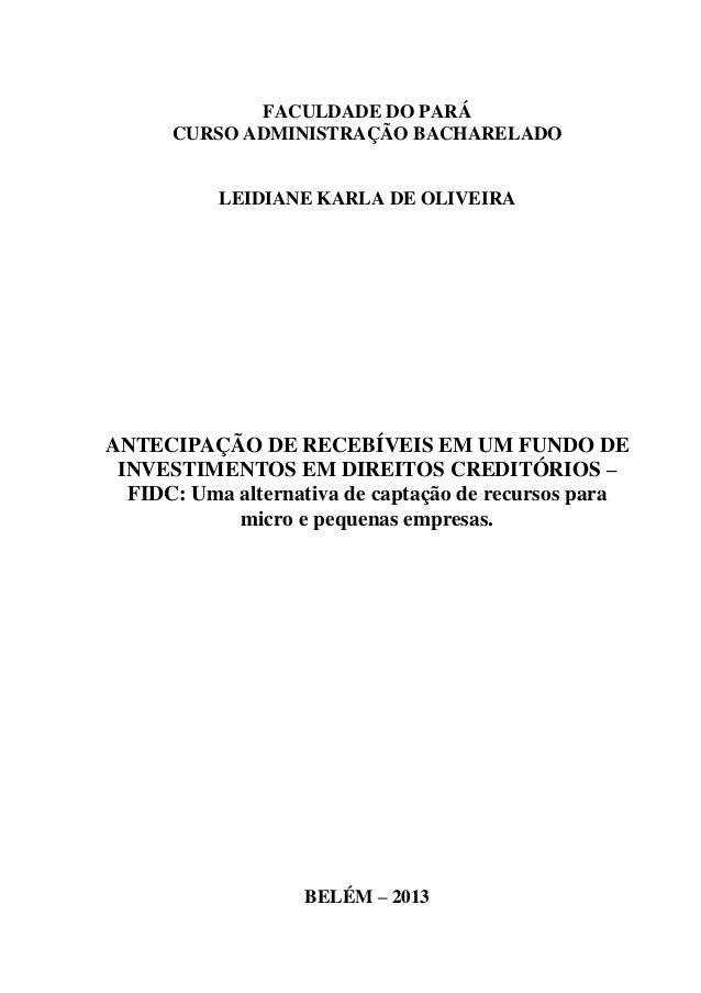 FACULDADE DO PARÁ CURSO ADMINISTRAÇÃO BACHARELADO LEIDIANE KARLA DE OLIVEIRA ANTECIPAÇÃO DE RECEBÍVEIS EM UM FUNDO DE INVE...