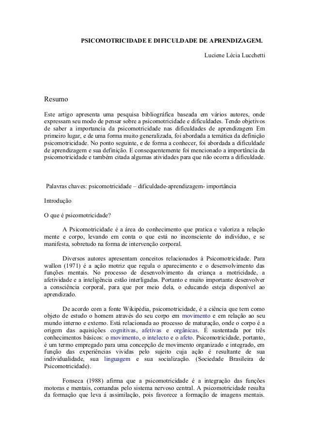 PSICOMOTRICIDADE E DIFICULDADE DE APRENDIZAGEM. Luciene Lécia Lucchetti Resumo Este artigo apresenta uma pesquisa bibliogr...