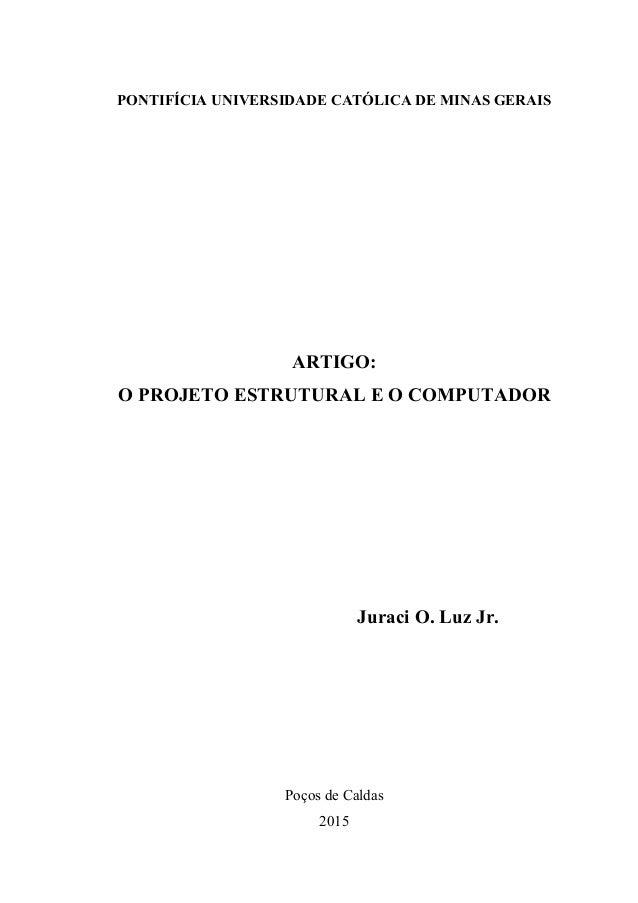 PONTIFÍCIA UNIVERSIDADE CATÓLICA DE MINAS GERAIS ARTIGO: O PROJETO ESTRUTURAL E O COMPUTADOR Juraci O. Luz Jr. Poços de Ca...