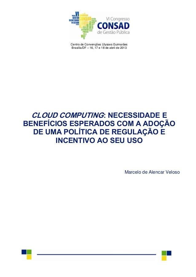 Centro de Convenções Ulysses Guimarães Brasília/DF – 16, 17 e 18 de abril de 2013 CLOUD COMPUTING: NECESSIDADE E BENEFÍCIO...
