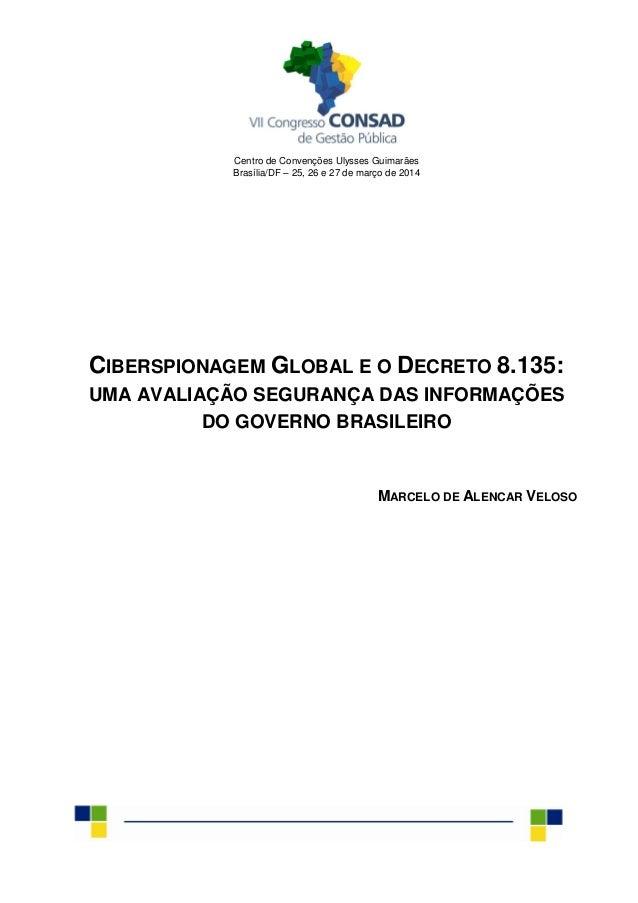 Centro de Convenções Ulysses Guimarães Brasília/DF – 25, 26 e 27 de março de 2014 CIBERSPIONAGEM GLOBAL E O DECRETO 8.135:...