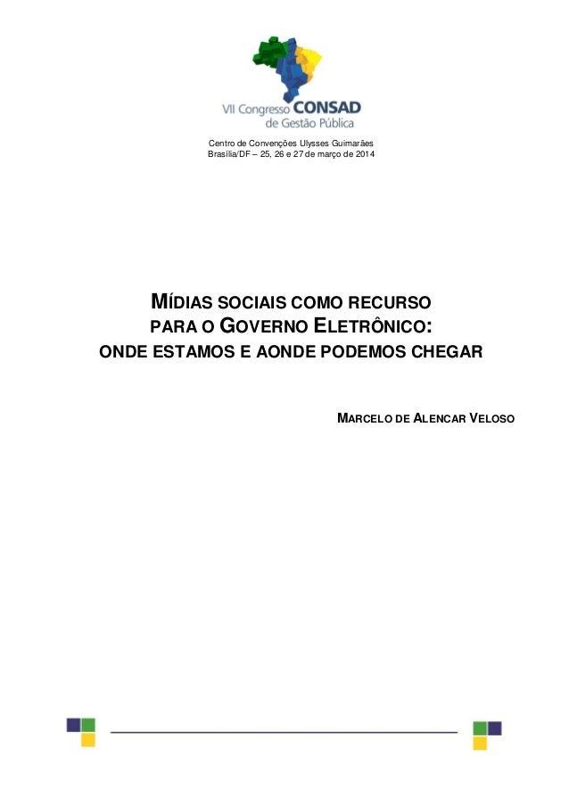 Centro de Convenções Ulysses Guimarães Brasília/DF – 25, 26 e 27 de março de 2014 MÍDIAS SOCIAIS COMO RECURSO PARA O GOVER...