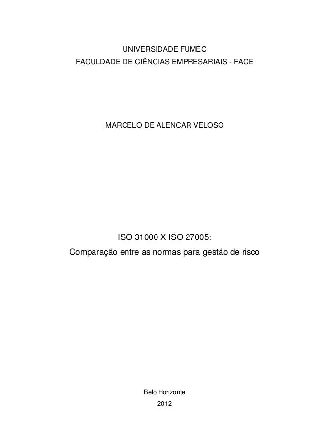 UNIVERSIDADE FUMEC FACULDADE DE CIÊNCIAS EMPRESARIAIS - FACE MARCELO DE ALENCAR VELOSO ISO 31000 X ISO 27005: Comparação e...