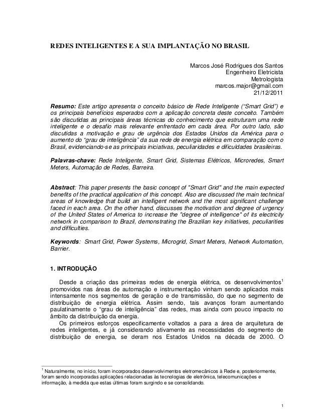 1 REDES INTELIGENTES E A SUA IMPLANTAÇÃO NO BRASIL Marcos José Rodrigues dos Santos Engenheiro Eletricista Metrologista ma...