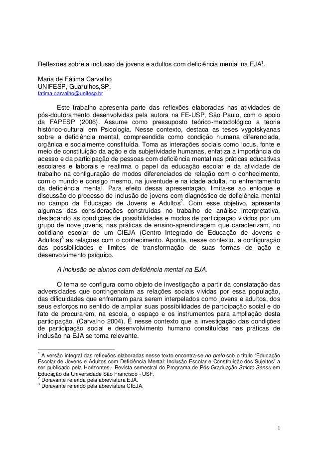 1 Reflexões sobre a inclusão de jovens e adultos com deficiência mental na EJA1 . Maria de Fátima Carvalho UNIFESP, Guarul...