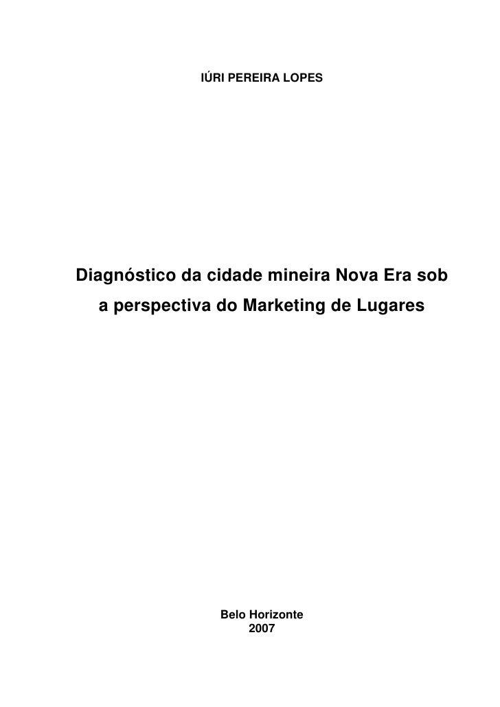 IÚRI PEREIRA LOPES     Diagnóstico da cidade mineira Nova Era sob   a perspectiva do Marketing de Lugares                 ...