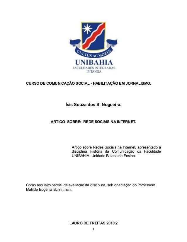 CURSO DE COMUNICAÇÃO SOCIAL - HABILITAÇÃO EM JORNALISMO. Ísis Souza dos S. Nogueira. ARTIGO SOBRE: REDE SOCIAIS NA INTERNE...