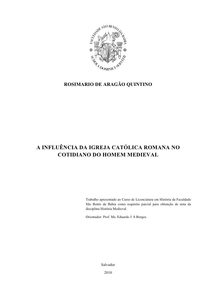 ROSIMARIO DE ARAGÃO QUINTINO     A INFLUÊNCIA DA IGREJA CATÓLICA ROMANA NO        COTIDIANO DO HOMEM MEDIEVAL             ...