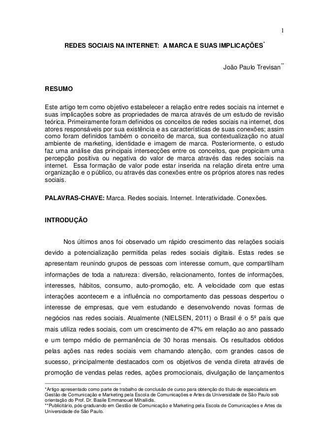 1 REDES SOCIAIS NA INTERNET: A MARCA E SUAS IMPLICAÇÕES* João Paulo Trevisan** RESUMO Este artigo tem como objetivo estabe...