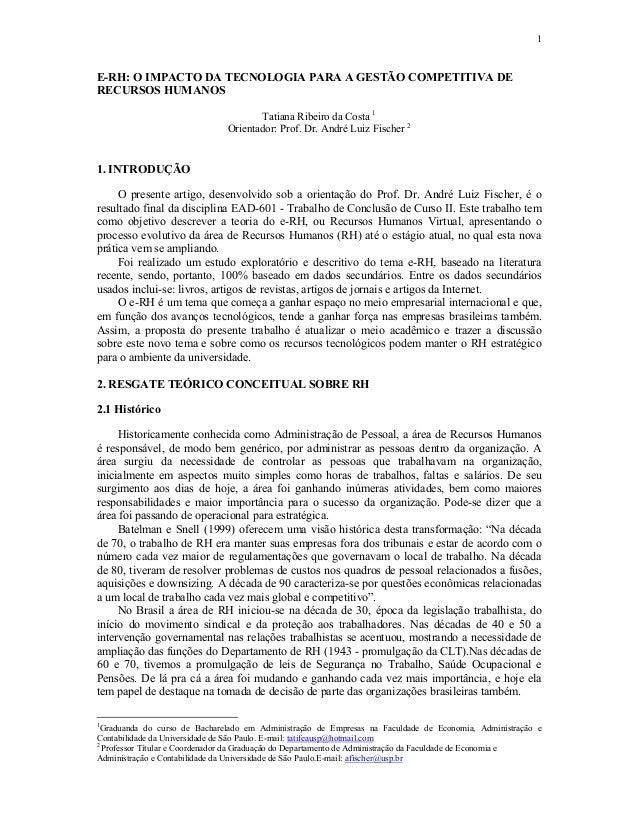 1 E-RH: O IMPACTO DA TECNOLOGIA PARA A GESTÃO COMPETITIVA DE RECURSOS HUMANOS Tatiana Ribeiro da Costa 1 Orientador: Prof....