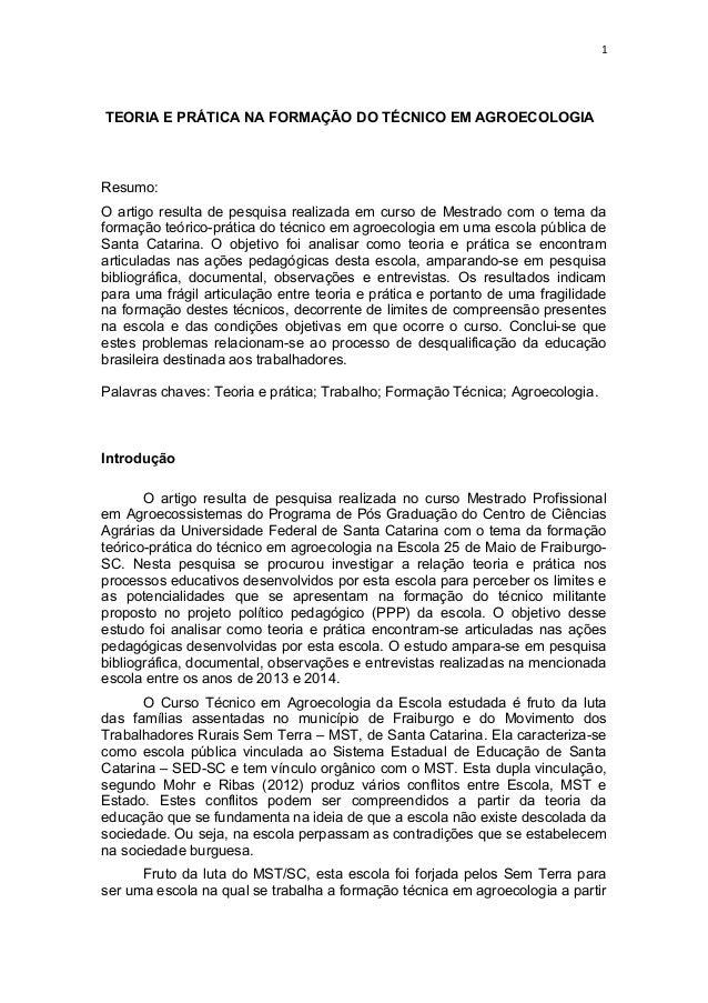 1 TEORIA E PRÁTICA NA FORMAÇÃO DO TÉCNICO EM AGROECOLOGIA Resumo: O artigo resulta de pesquisa realizada em curso de Mestr...