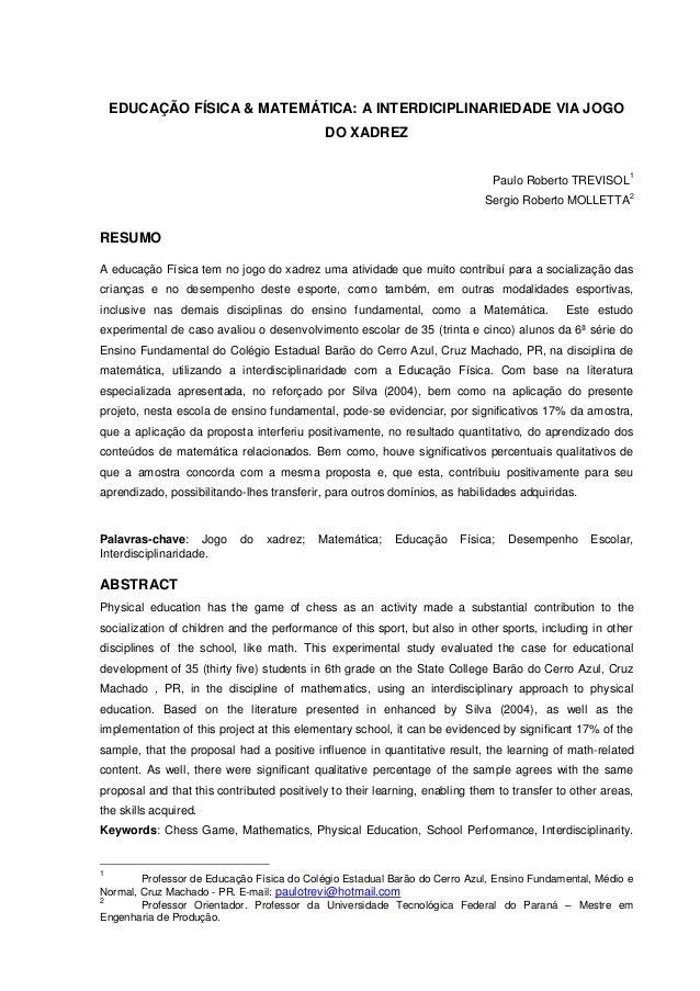 EDUCAÇÃO FÍSICA & MATEMÁTICA: A INTERDICIPLINARIEDADE VIA JOGO DO XADREZ  Paulo Roberto TREVISOL1  Sergio Roberto MOLLETTA...