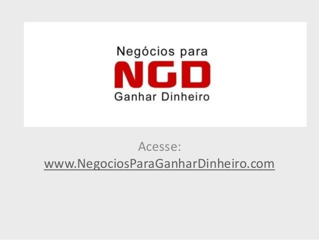 Acesse: www.NegociosParaGanharDinheiro.com