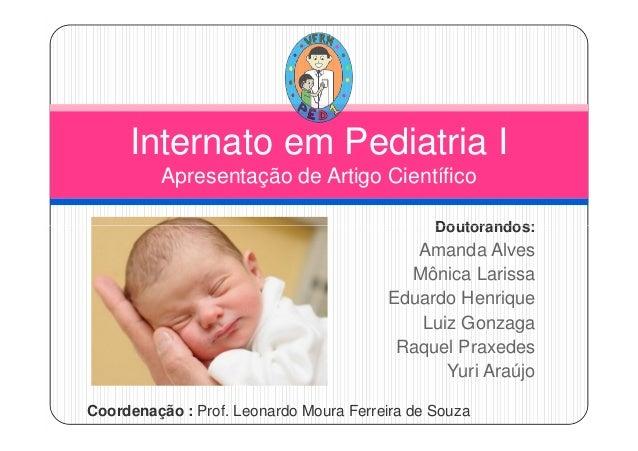Doutorandos: Internato em Pediatria I Apresentação de Artigo Científico Doutorandos: Amanda Alves Mônica Larissa Eduardo H...