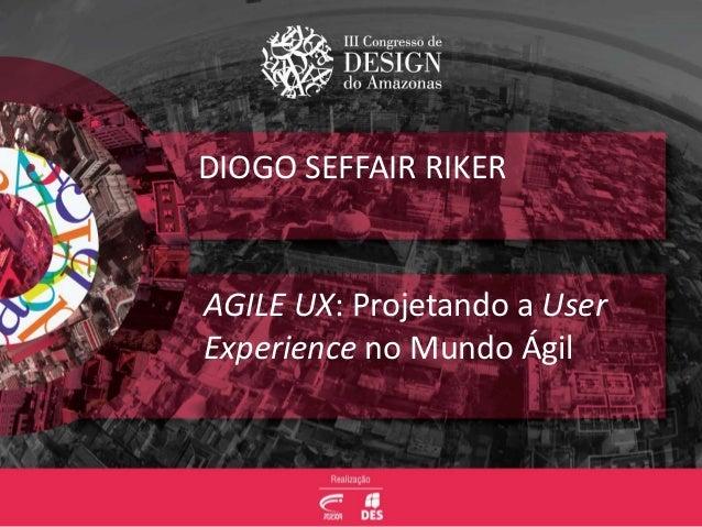 DIOGO SEFFAIR RIKER AGILE UX: Projetando a User Experience no Mundo Ágil