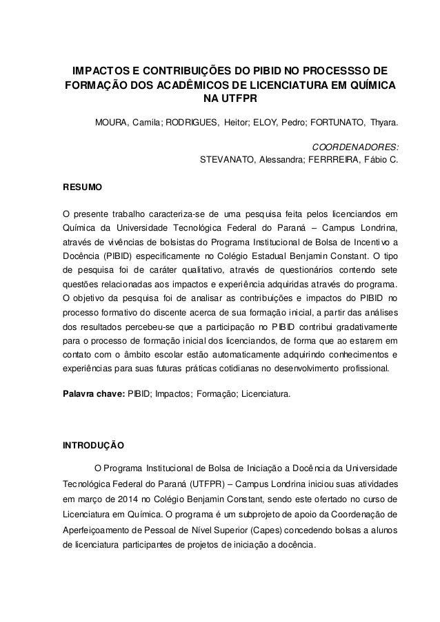 IMPACTOS E CONTRIBUIÇÕES DO PIBID NO PROCESSSO DE FORMAÇÃO DOS ACADÊMICOS DE LICENCIATURA EM QUÍMICA NA UTFPR MOURA, Camil...
