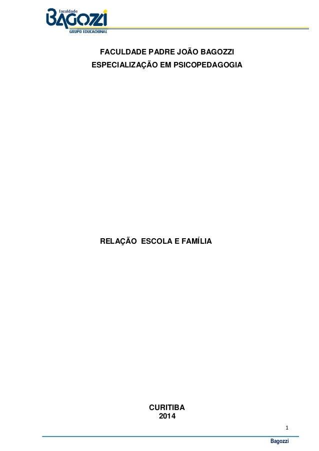1 Bagozzi FACULDADE PADRE JOÃO BAGOZZI ESPECIALIZAÇÃO EM PSICOPEDAGOGIA RELAÇÃO ESCOLA E FAMÍLIA CURITIBA 2014