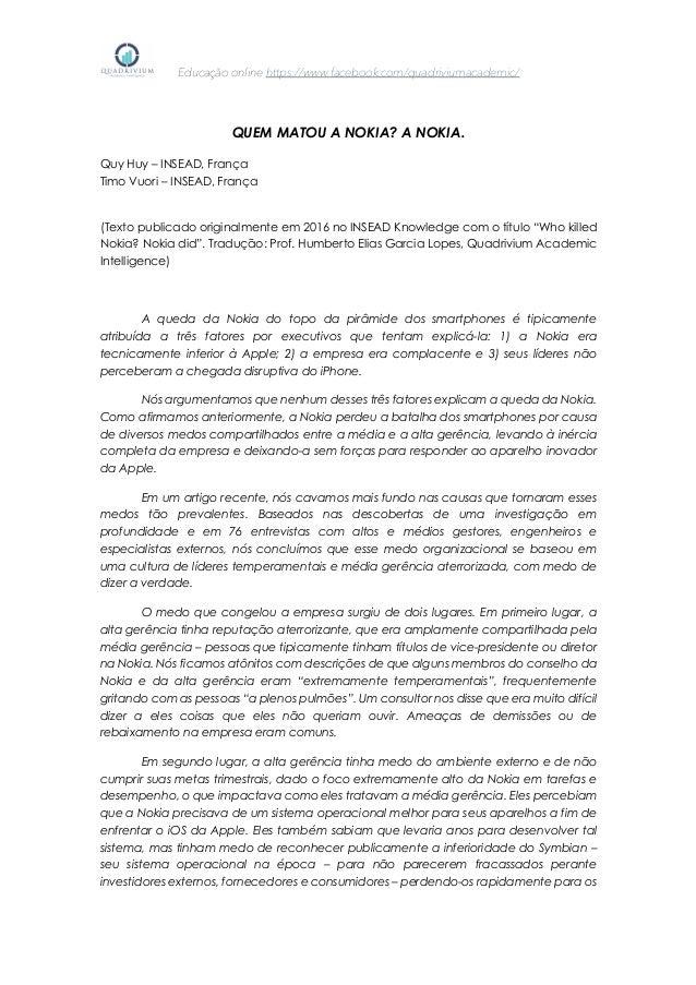Educação online https://www.facebook.com/quadriviumacademic/ QUEM MATOU A NOKIA? A NOKIA. Quy Huy – INSEAD, França Timo Vu...