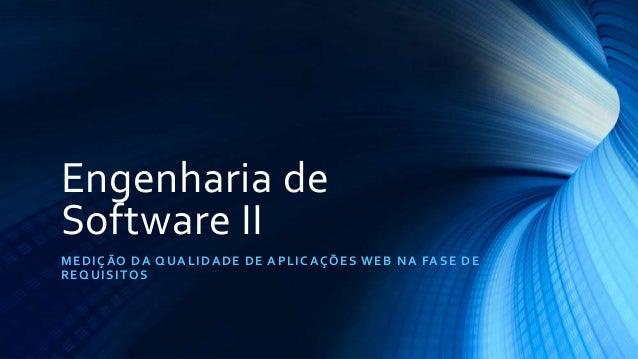Engenharia deSoftware IIMEDIÇÃO DA QUALIDADE DE APLICAÇÕES WEB NA FASE DEREQUISITOS