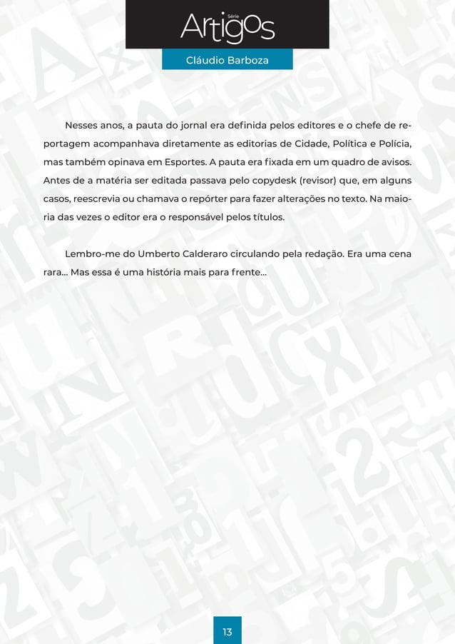 Série Cláudio Barboza 13 Nesses anos, a pauta do jornal era definida pelos editores e o chefe de re- portagem acompanhava ...