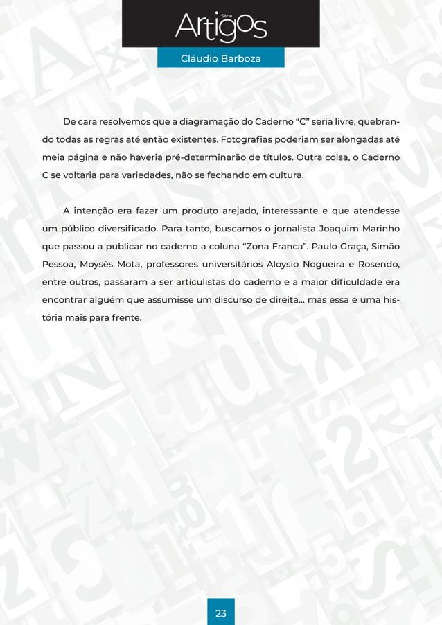 """Série Cláudio Barboza 23 De cara resolvemos que a diagramação do Caderno """"C"""" seria livre, quebran- do todas as regras até ..."""