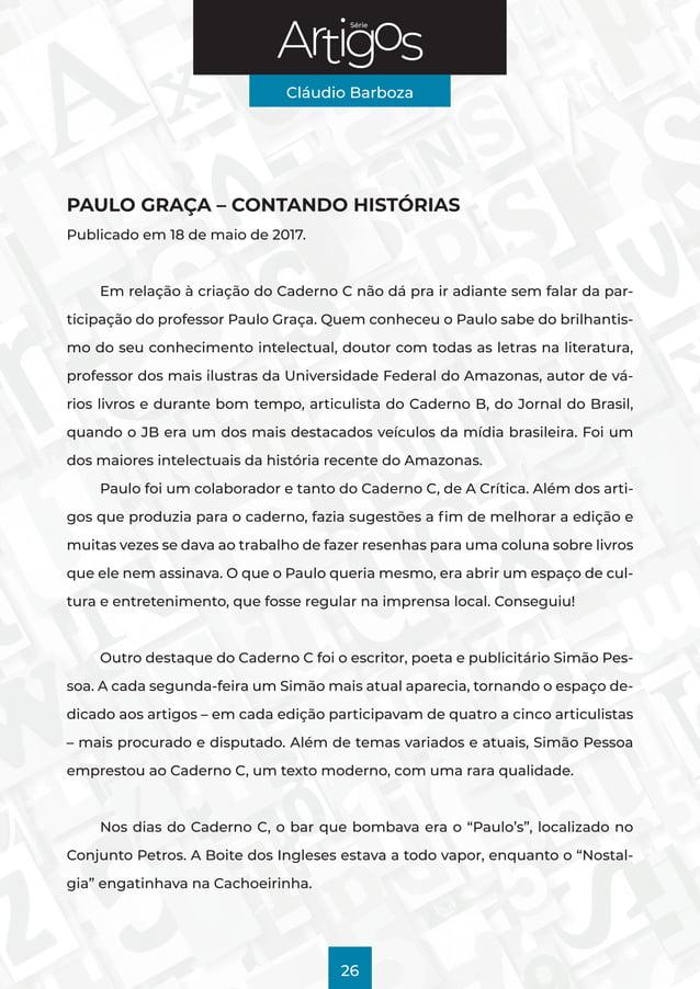 Série Cláudio Barboza 26 PAULO GRAÇA – CONTANDO HISTÓRIAS Publicado em 18 de maio de 2017. Em relação à criação do Caderno...