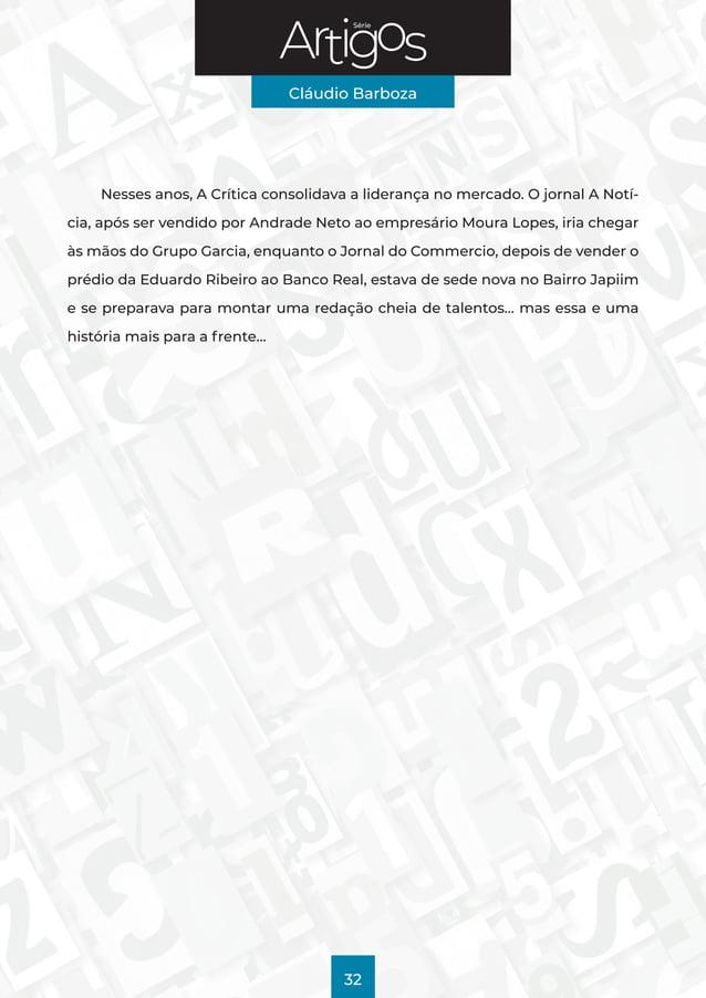 Série Cláudio Barboza 32 Nesses anos, A Crítica consolidava a liderança no mercado. O jornal A Notí- cia, após ser vendido...