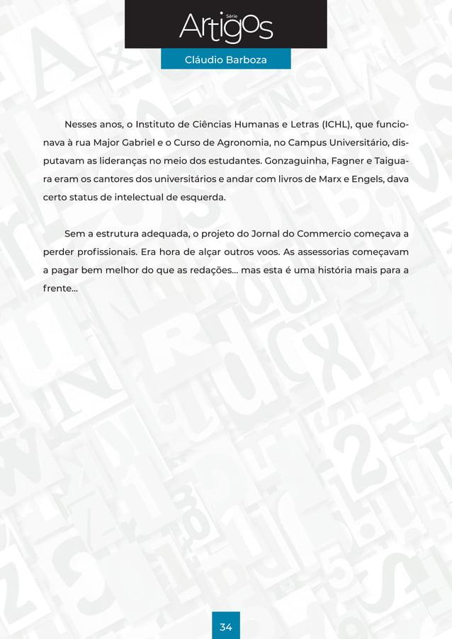 Série Cláudio Barboza 34 Nesses anos, o Instituto de Ciências Humanas e Letras (ICHL), que funcio- nava à rua Major Gabrie...