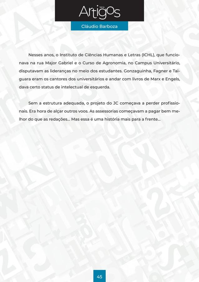 Série Cláudio Barboza 45 Nesses anos, oInstituto de Ciências Humanas e Letras (ICHL), que funcio- nava na rua Major Gabri...